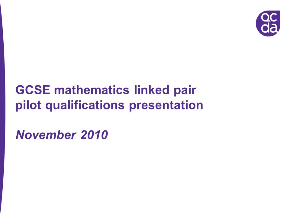 GCSE mathematics linked pair pilot qualifications presentation November 2010