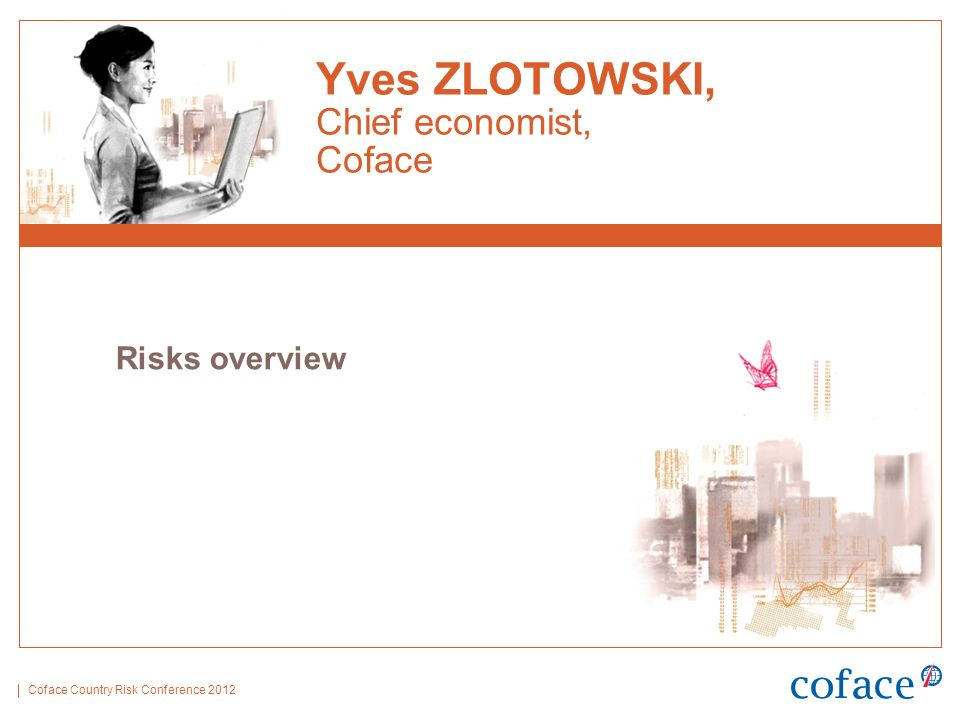 Coface Country Risk Conference 2012 Yves ZLOTOWSKI, Chief economist, Coface Risks overview