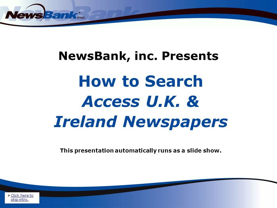 NewsBank, inc. Presents How to Search Access U.K.