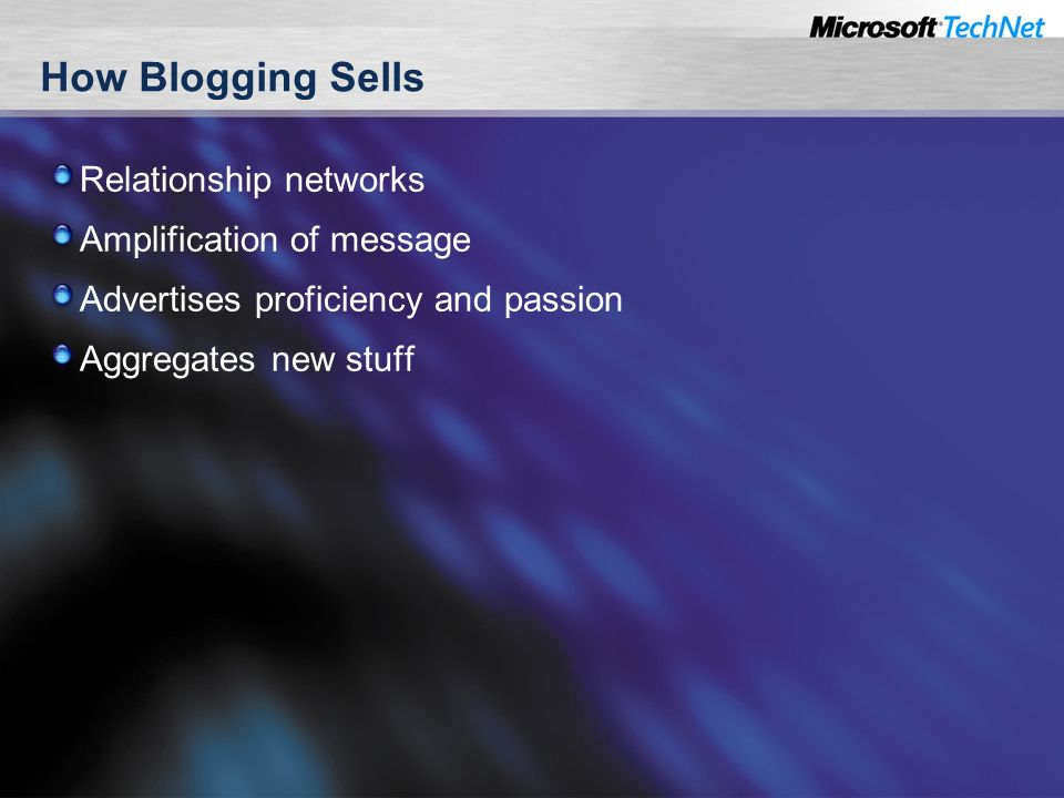 How Blogging Sells Relationship networks Amplification of message Advertises proficiency and passion Aggregates new stuff