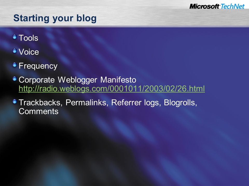 Starting your blog Tools Voice Frequency Corporate Weblogger Manifesto     Trackbacks, Permalinks, Referrer logs, Blogrolls, Comments