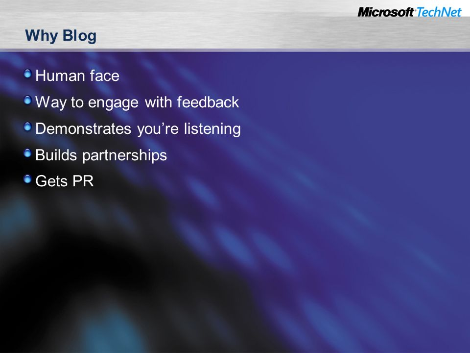 Why Blog Human face Way to engage with feedback Demonstrates youre listening Builds partnerships Gets PR