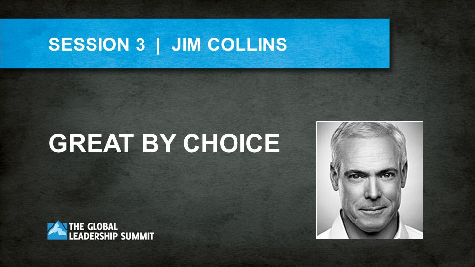 SESSION 3 | JIM COLLINS GREAT BY CHOICE