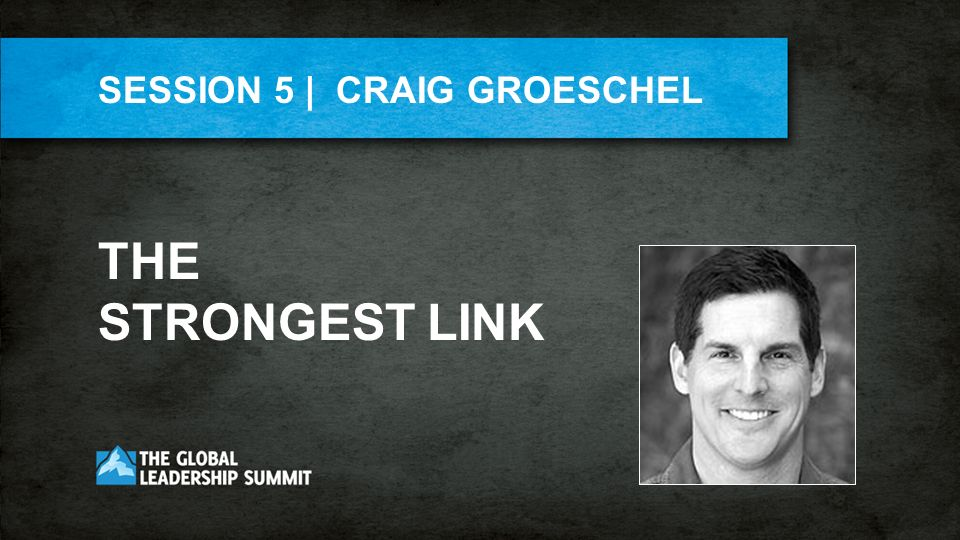 SESSION 5 | CRAIG GROESCHEL THE STRONGEST LINK