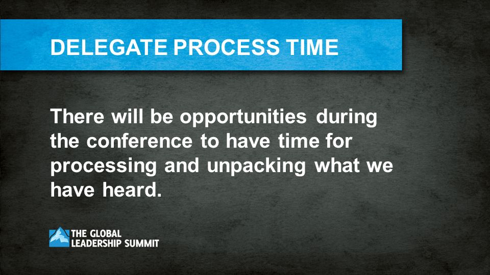 There will be opportunities during the conference to have time for processing and unpacking what we have heard.