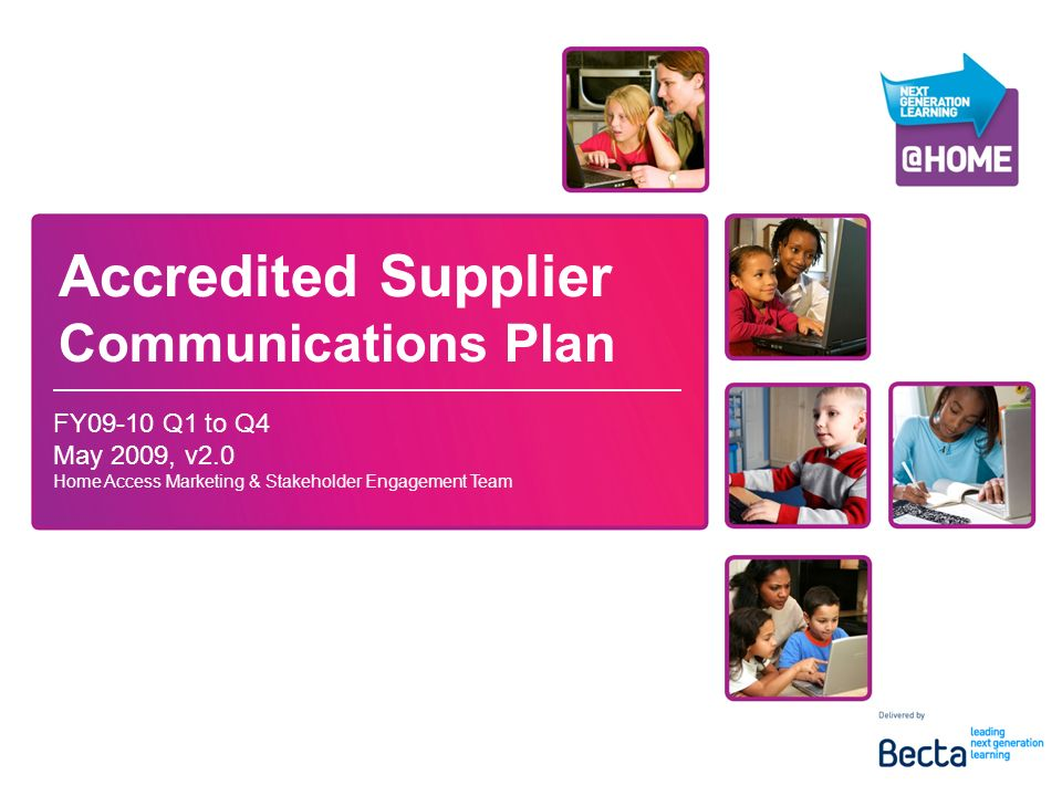 Accredited Supplier Communications Plan FY09-10 Q1 to Q4 May 2009, v2.0 Home Access Marketing & Stakeholder Engagement Team