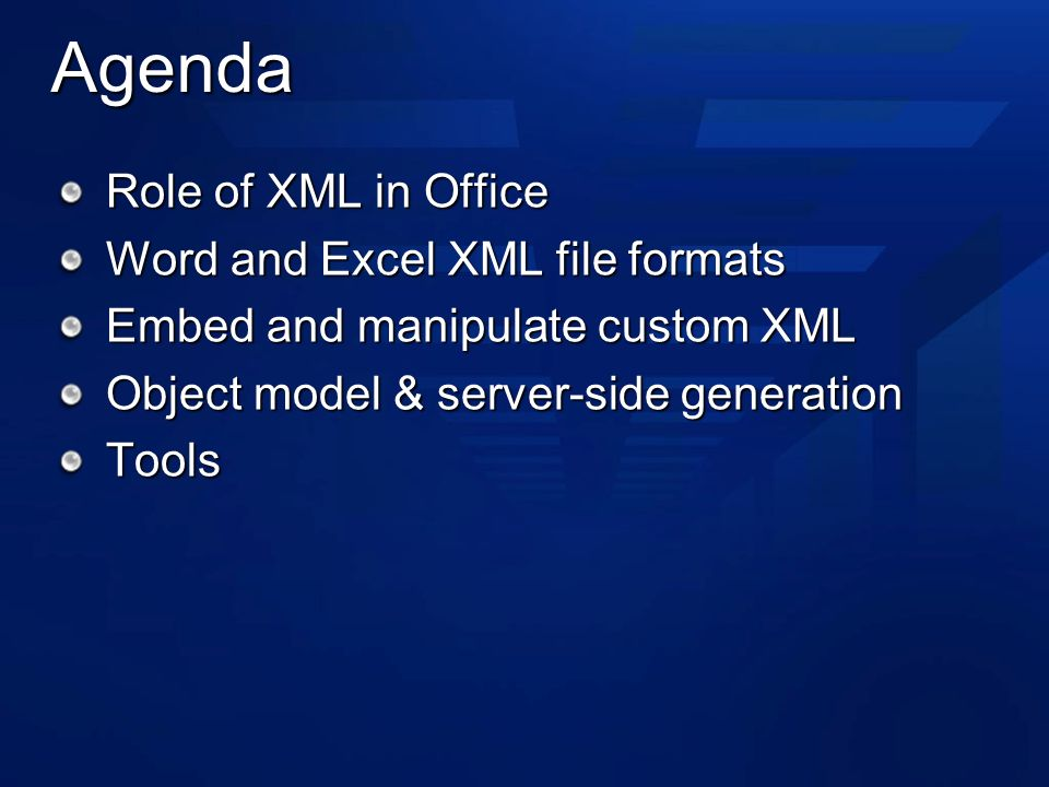 Agenda Role of XML in Office Word and Excel XML file formats Embed and manipulate custom XML Object model & server-side generation Tools