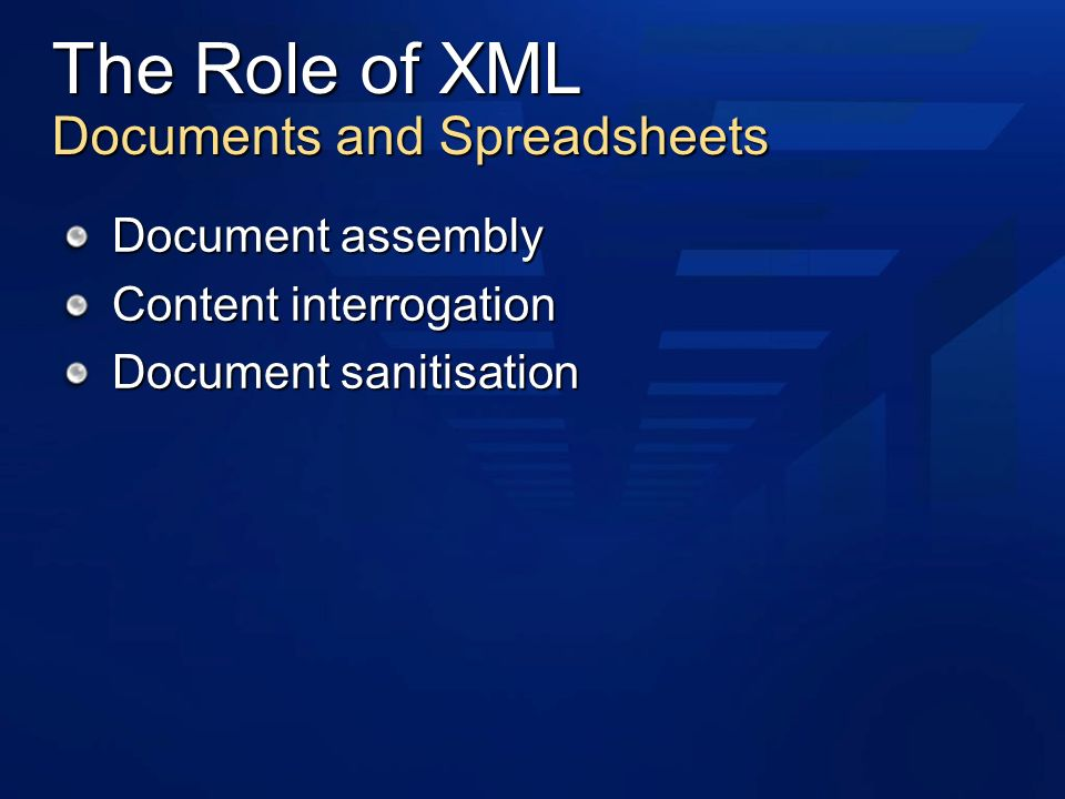 The Role of XML Documents and Spreadsheets Document assembly Content interrogation Document sanitisation