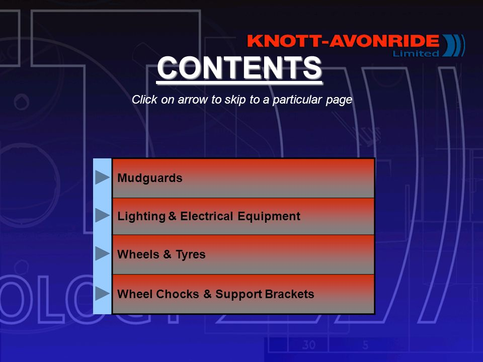 CONTENTS Click on arrow to skip to a particular page Mudguards Lighting & Electrical Equipment Wheels & Tyres Wheel Chocks & Support Brackets