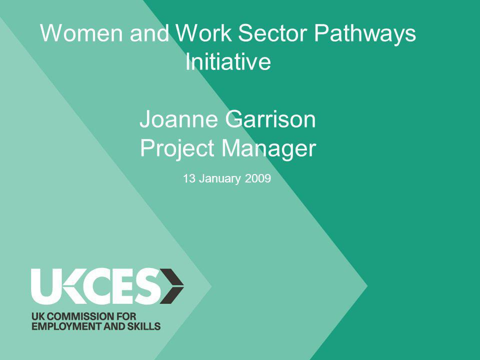 Women and Work Sector Pathways Initiative Joanne Garrison Project Manager 13 January 2009