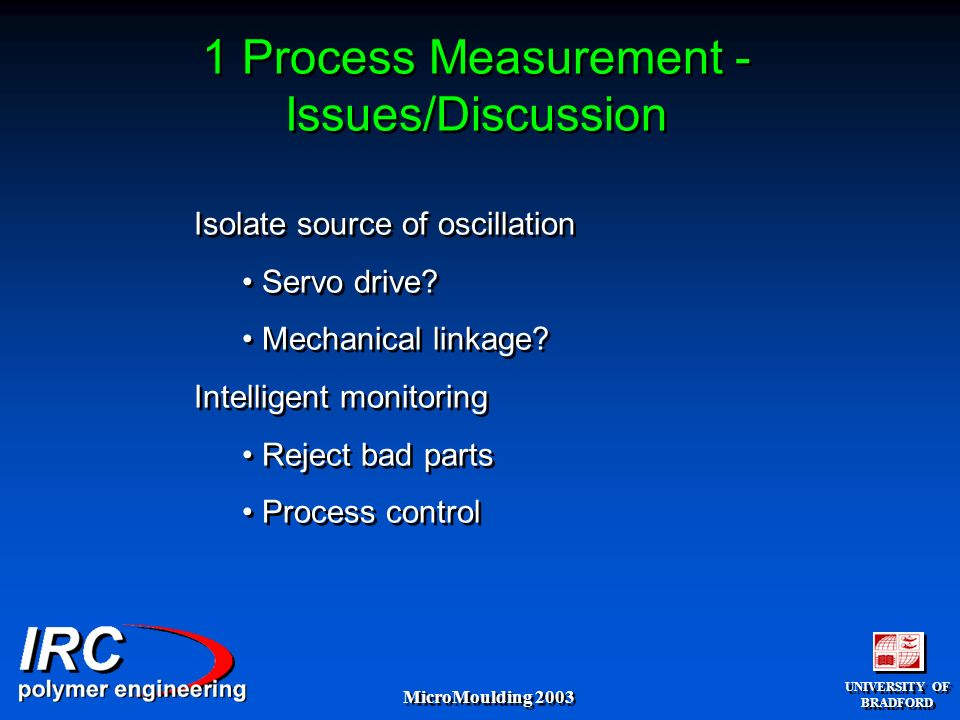 UNIVERSITY OF BRADFORD UNIVERSITY OF BRADFORD MicroMoulding Process Measurement - Issues/Discussion Isolate source of oscillation Servo drive.