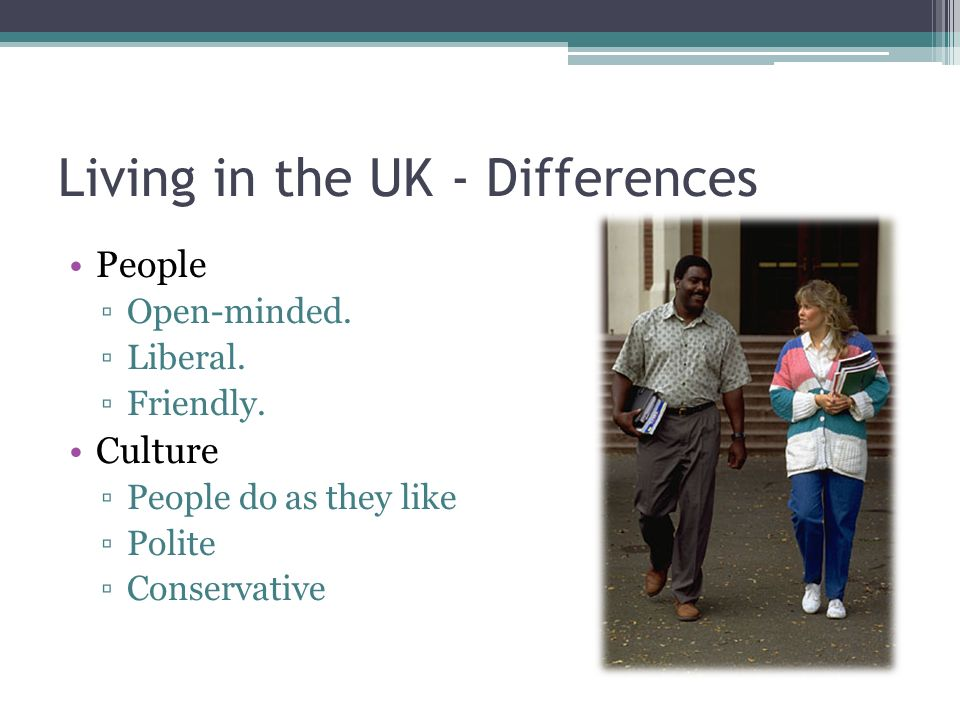 Living in the UK - Differences People Open-minded.