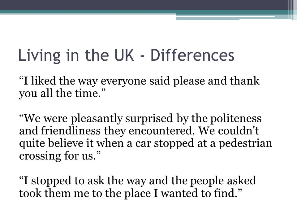 Living in the UK - Differences I liked the way everyone said please and thank you all the time.