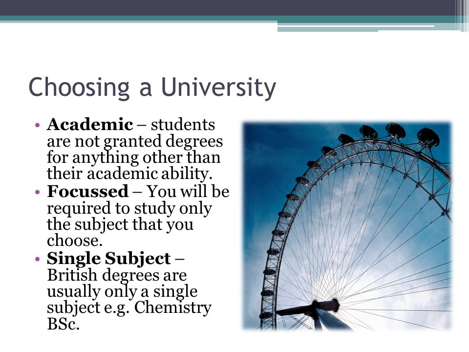 Choosing a University Academic – students are not granted degrees for anything other than their academic ability.