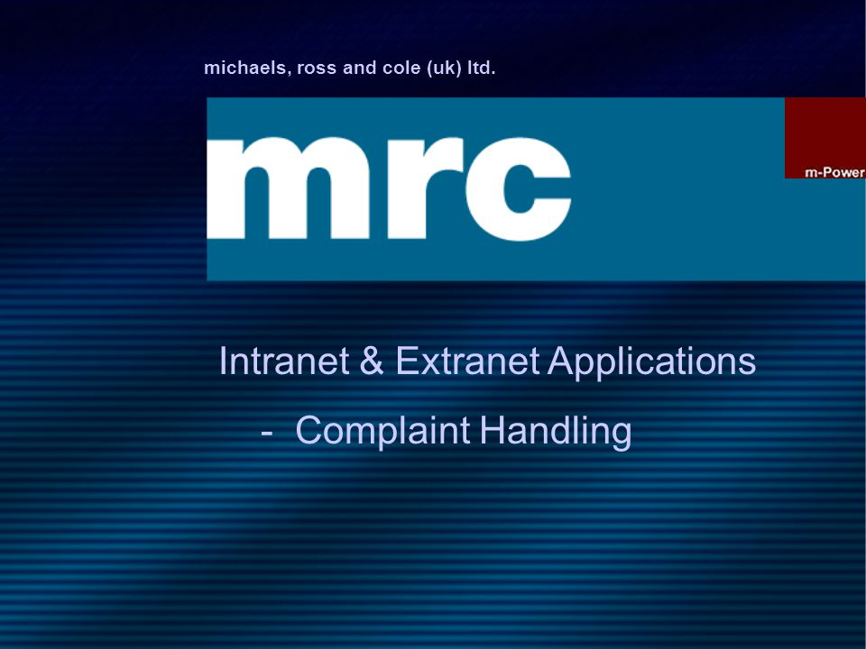 michaels, ross and cole (uk) ltd. Intranet & Extranet Applications - Complaint Handling