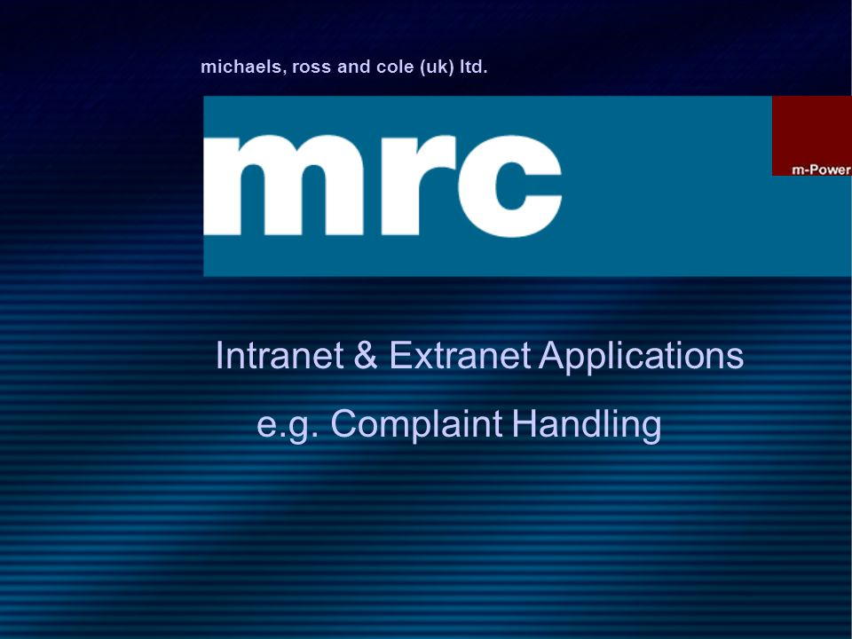 michaels, ross and cole (uk) ltd. Intranet & Extranet Applications e.g. Complaint Handling