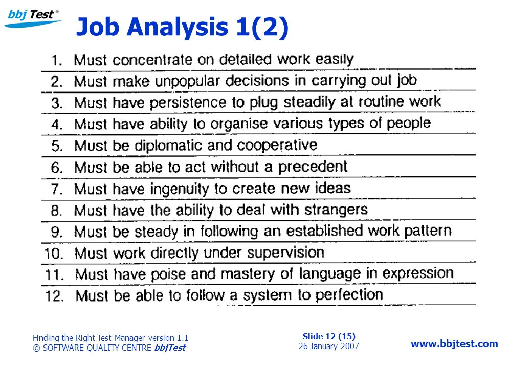 Slide 12 (15) 26 January 2007 Finding the Right Test Manager version 1.1 © SOFTWARE QUALITY CENTRE bbjTest   Job Analysis 1(2)