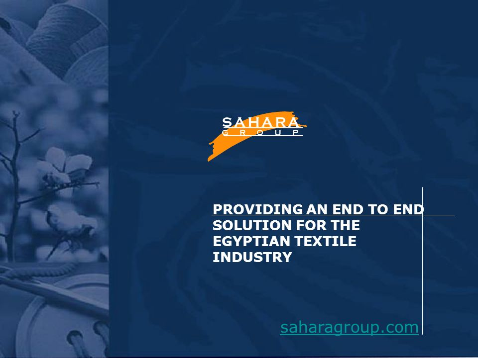 PROVIDING AN END TO END SOLUTION FOR THE EGYPTIAN TEXTILE INDUSTRY saharagroup.com