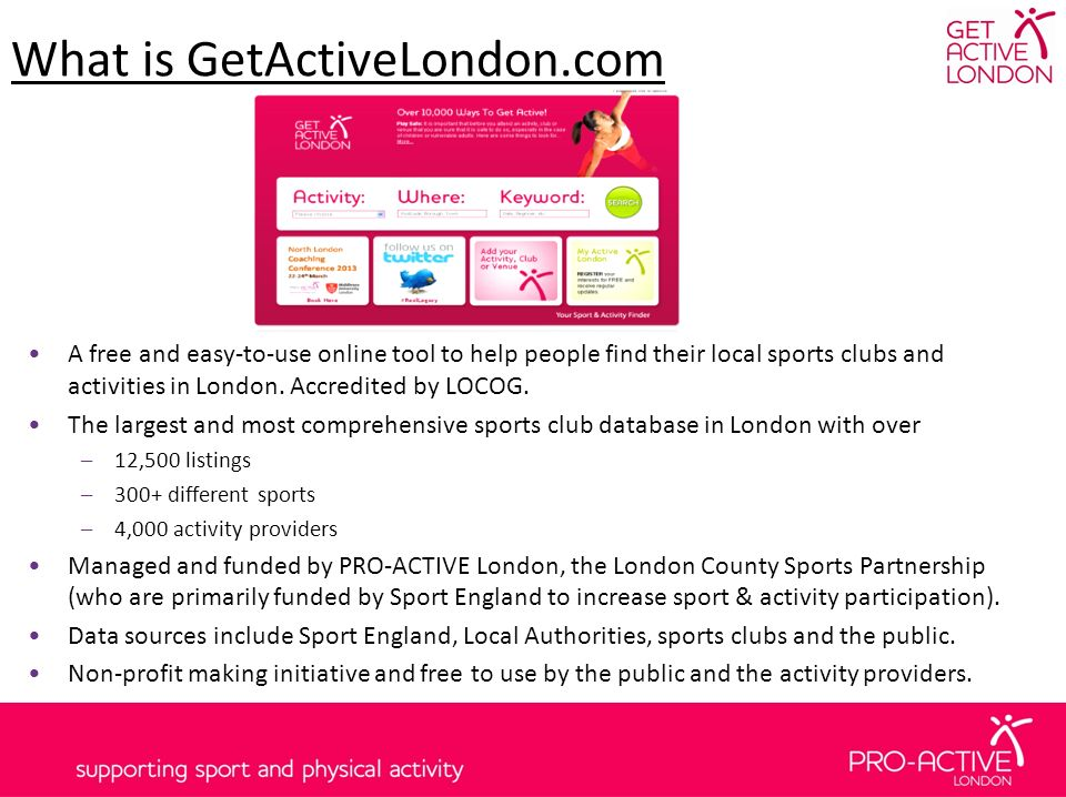 What is GetActiveLondon.com A free and easy-to-use online tool to help people find their local sports clubs and activities in London.