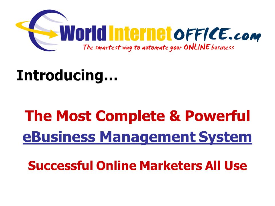 Introducing… The Most Complete & Powerful eBusiness Management System Successful Online Marketers All Use
