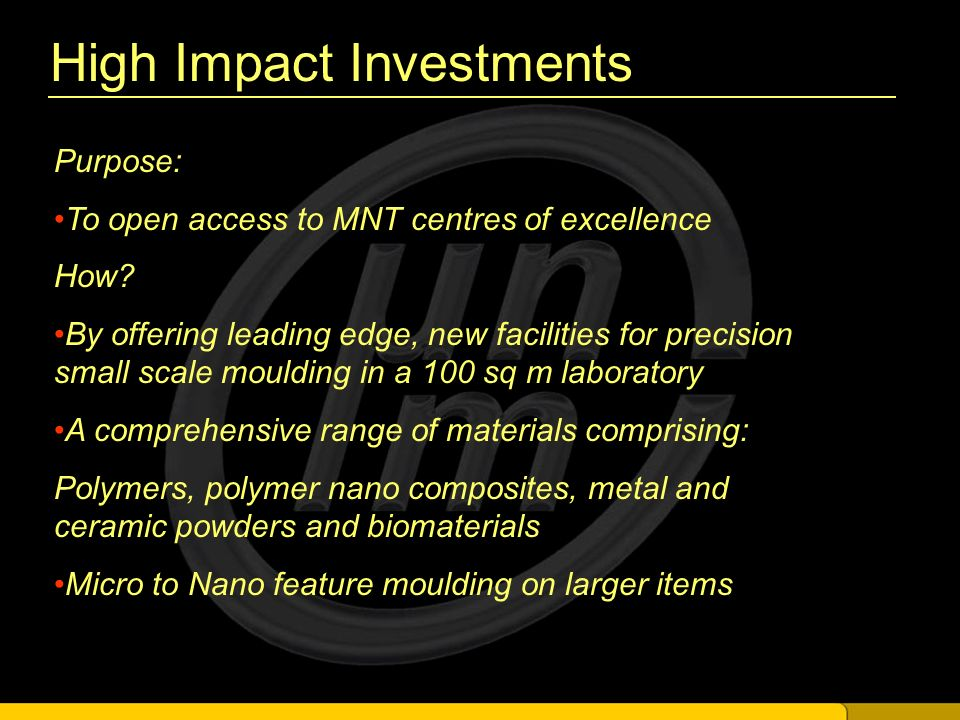 High Impact Investments Purpose: To open access to MNT centres of excellence How.