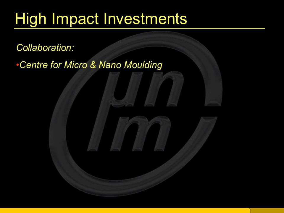 High Impact Investments Collaboration: Centre for Micro & Nano Moulding