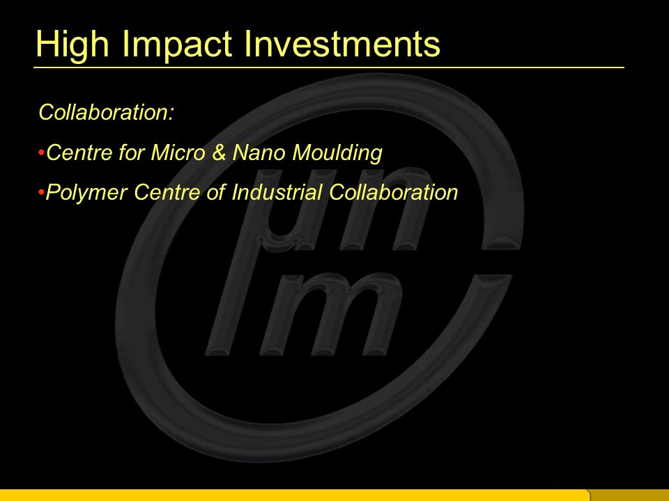 High Impact Investments Collaboration: Centre for Micro & Nano Moulding Polymer Centre of Industrial Collaboration