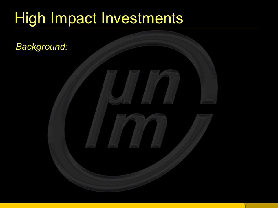High Impact Investments Background: