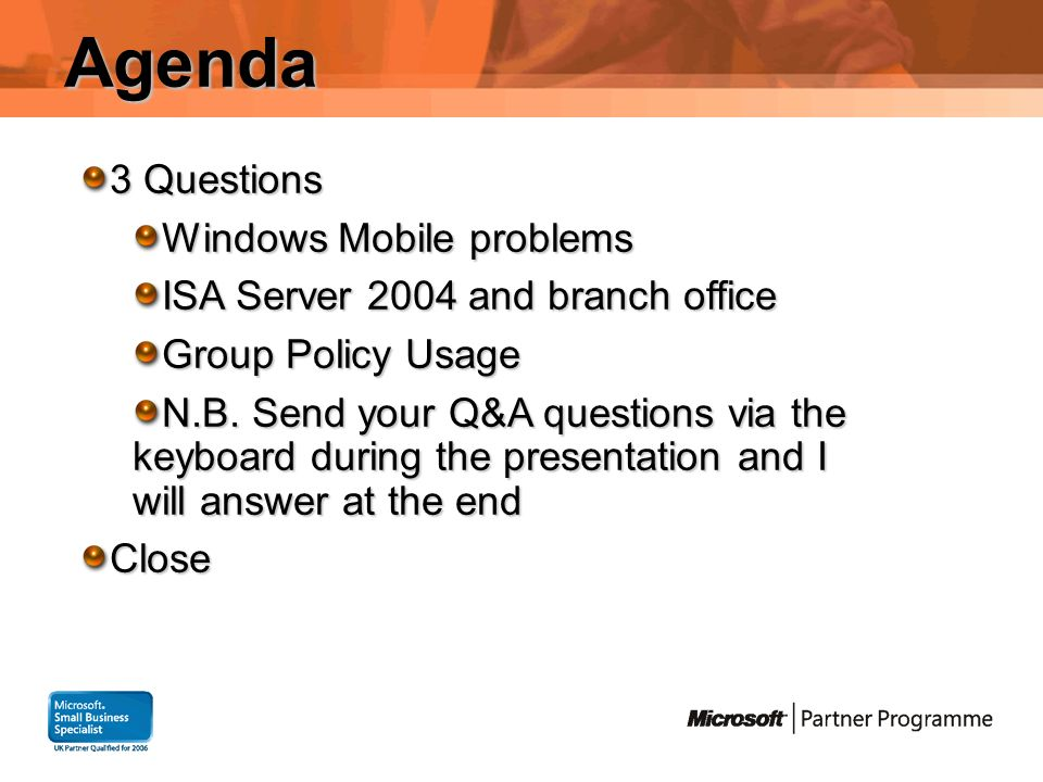 Agenda 3 Questions Windows Mobile problems ISA Server 2004 and branch office Group Policy Usage N.B.