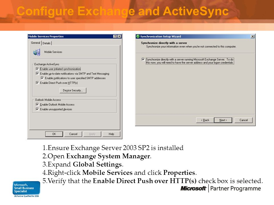 Configure Exchange and ActiveSync 1.Ensure Exchange Server 2003 SP2 is installed 2.Open Exchange System Manager.