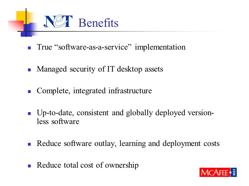Benefits True software-as-a-service implementation Managed security of IT desktop assets Complete, integrated infrastructure Up-to-date, consistent and globally deployed version- less software Reduce software outlay, learning and deployment costs Reduce total cost of ownership
