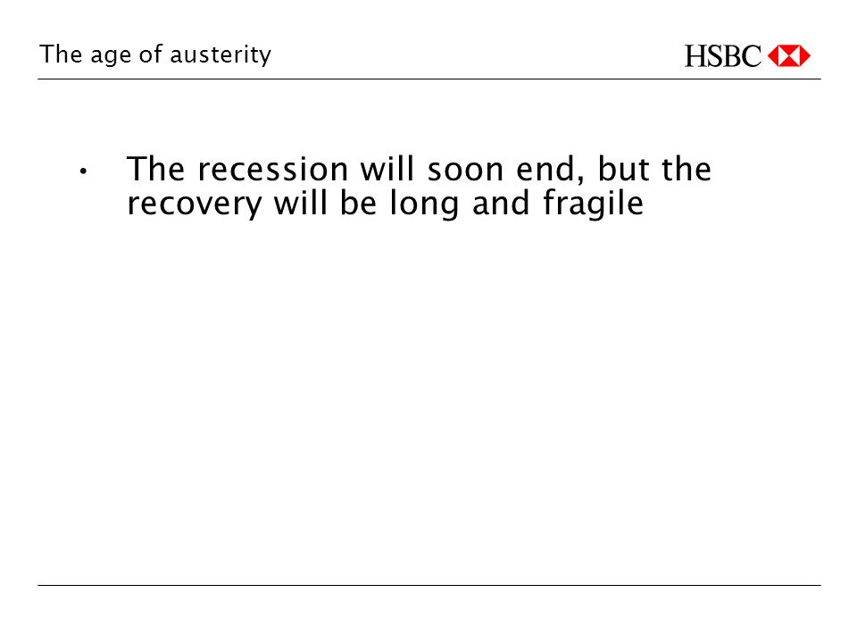 The age of austerity The recession will soon end, but the recovery will be long and fragile