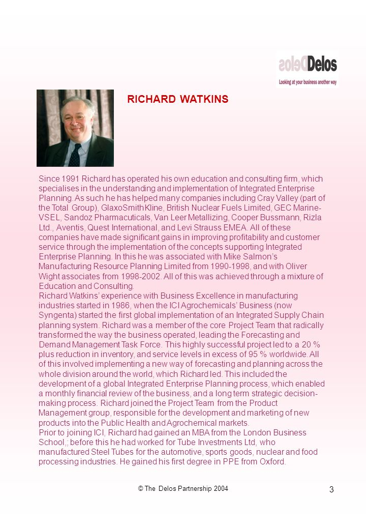 3 © The Delos Partnership 2004 Since 1991 Richard has operated his own education and consulting firm, which specialises in the understanding and implementation of Integrated Enterprise Planning.