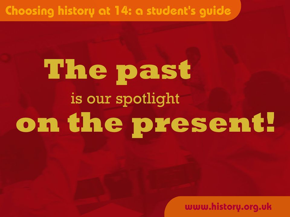 The past is our spotlight on the present!