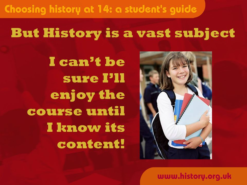I cant be sure Ill enjoy the course until I know its content! But History is a vast subject