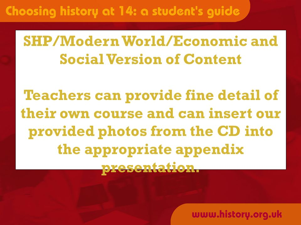 SHP/Modern World/Economic and Social Version of Content Teachers can provide fine detail of their own course and can insert our provided photos from the CD into the appropriate appendix presentation.