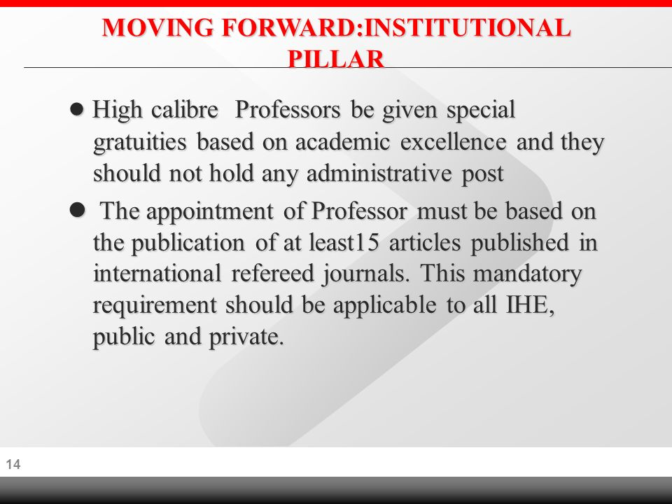 13 MOVING FORWARD:INSTITUTIONAL PILLAR lA special scheme of service separate from the general scheme of service be devised for academic staff of the university, and appropriate incentives be put in place in order to attract the best and the brightest to take up teaching appointments in the university.