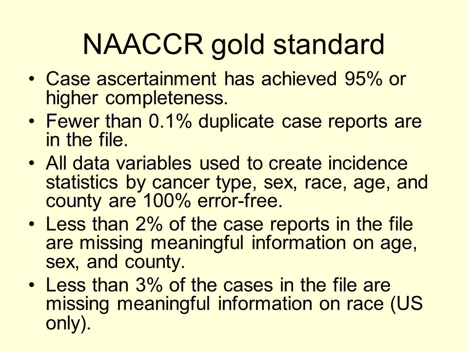 NAACCR gold standard Case ascertainment has achieved 95% or higher completeness.