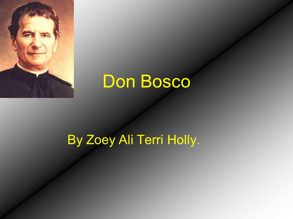 Don Bosco By Zoey Ali Terri Holly.