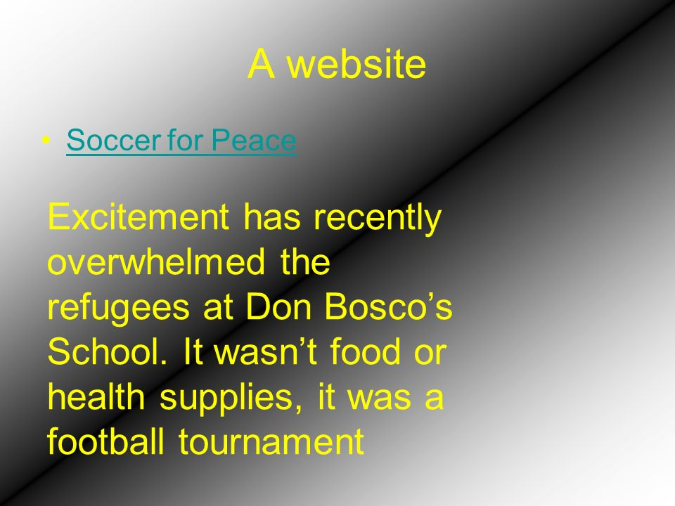 A website Soccer for Peace Excitement has recently overwhelmed the refugees at Don Boscos School.