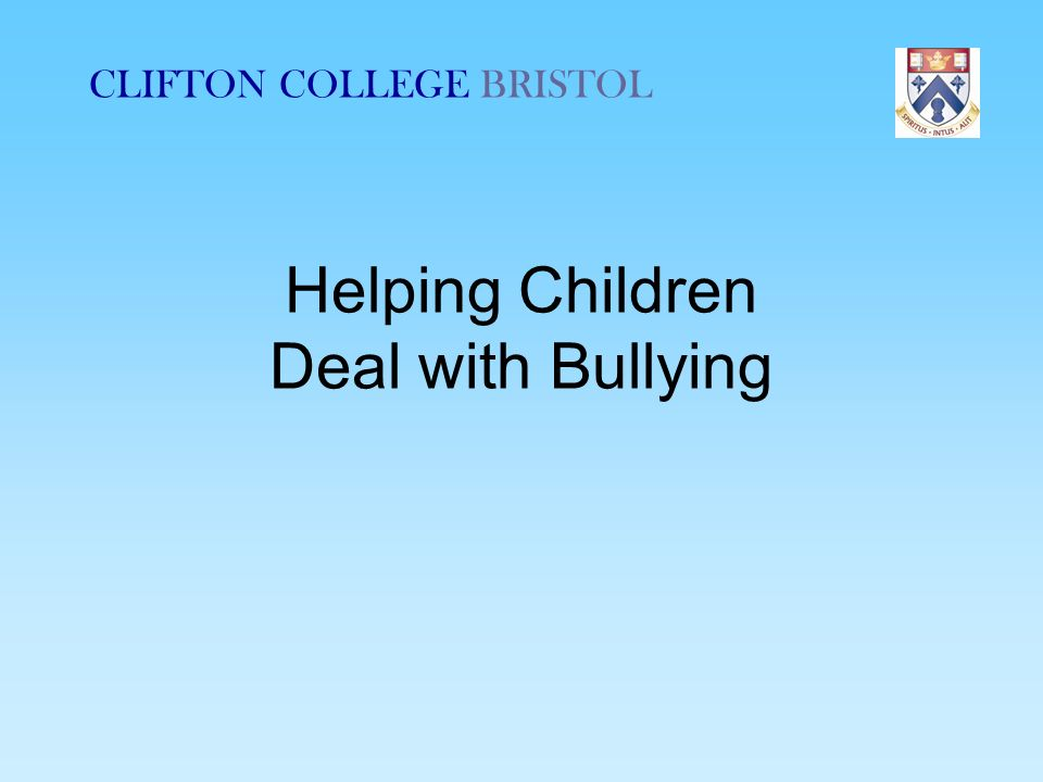 CLIFTON COLLEGE BRISTOL Helping Children Deal with Bullying