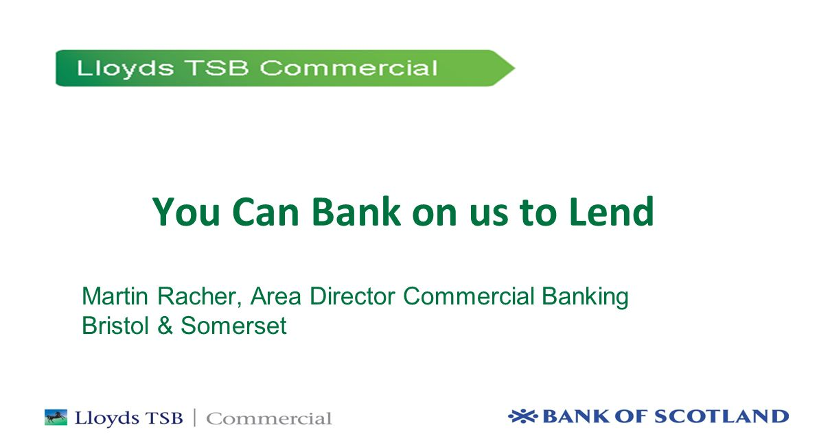 XXXXXX (town) You Can Bank on us to Lend Martin Racher, Area Director Commercial Banking Bristol & Somerset