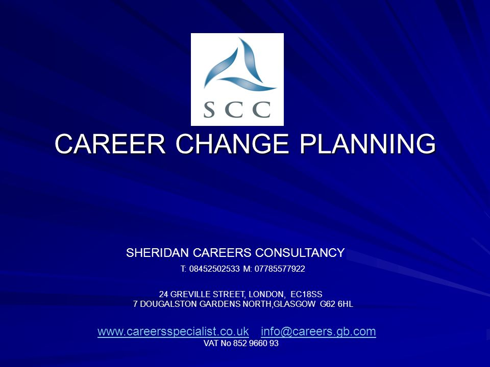 CAREER CHANGE PLANNING SHERIDAN CAREERS CONSULTANCY T: M: GREVILLE STREET, LONDON, EC18SS 7 DOUGALSTON GARDENS NORTH,GLASGOW G62 6HL    VAT No