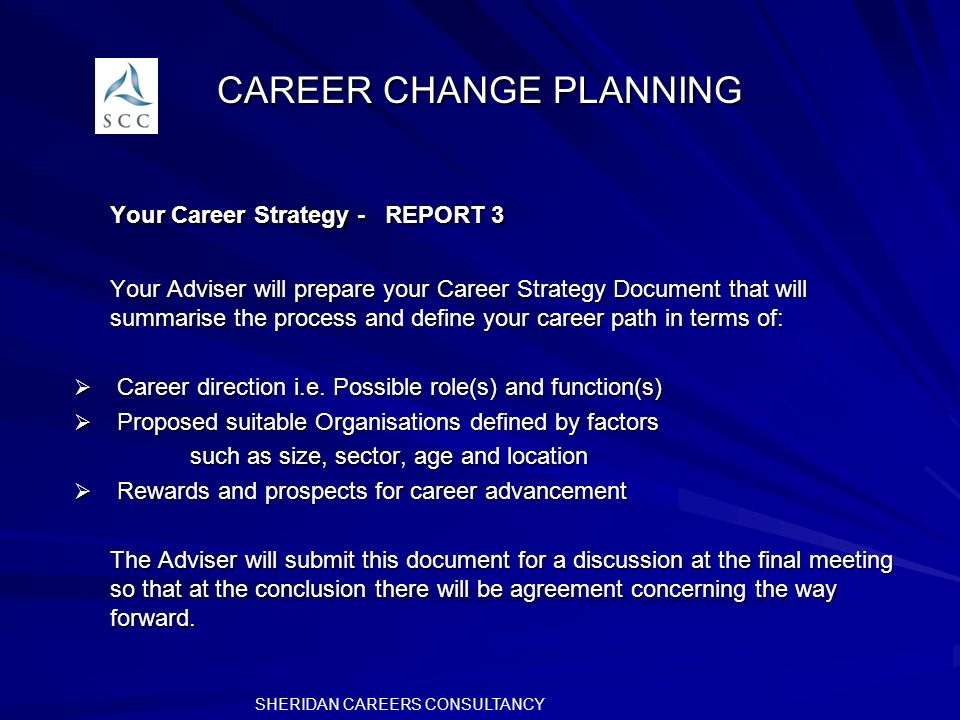 CAREER CHANGE PLANNING Your Career Strategy - REPORT 3 Your Adviser will prepare your Career Strategy Document that will summarise the process and define your career path in terms of: Career direction i.e.