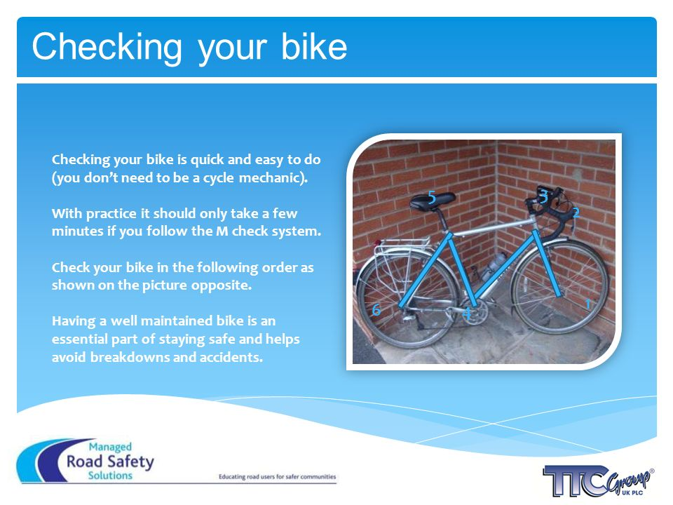 Checking your bike Checking your bike is quick and easy to do (you dont need to be a cycle mechanic).