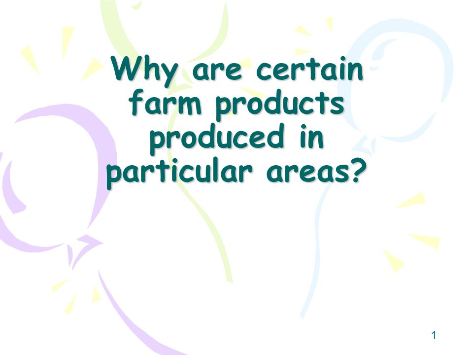 1 Why are certain farm products produced in particular areas