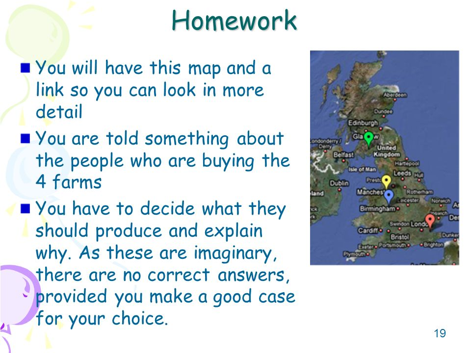 19 Homework You will have this map and a link so you can look in more detail You are told something about the people who are buying the 4 farms You have to decide what they should produce and explain why.