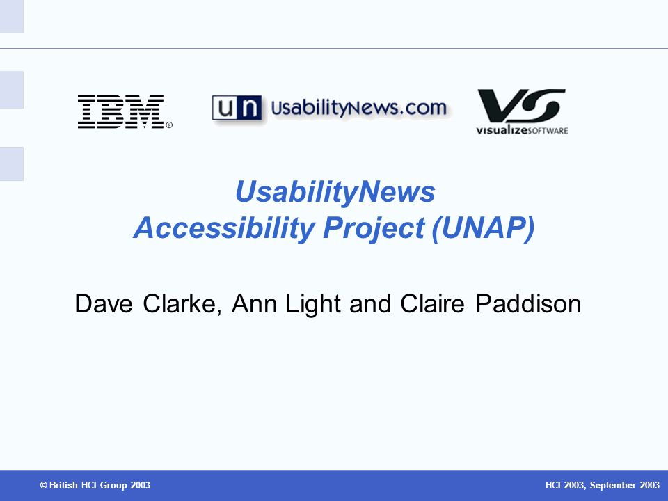 HCI 2003, September 2003© British HCI Group 2003 UsabilityNews Accessibility Project (UNAP) Dave Clarke, Ann Light and Claire Paddison