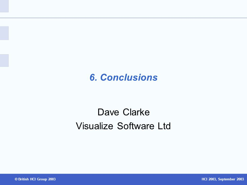 HCI 2003, September 2003© British HCI Group 2003 6. Conclusions Dave Clarke Visualize Software Ltd