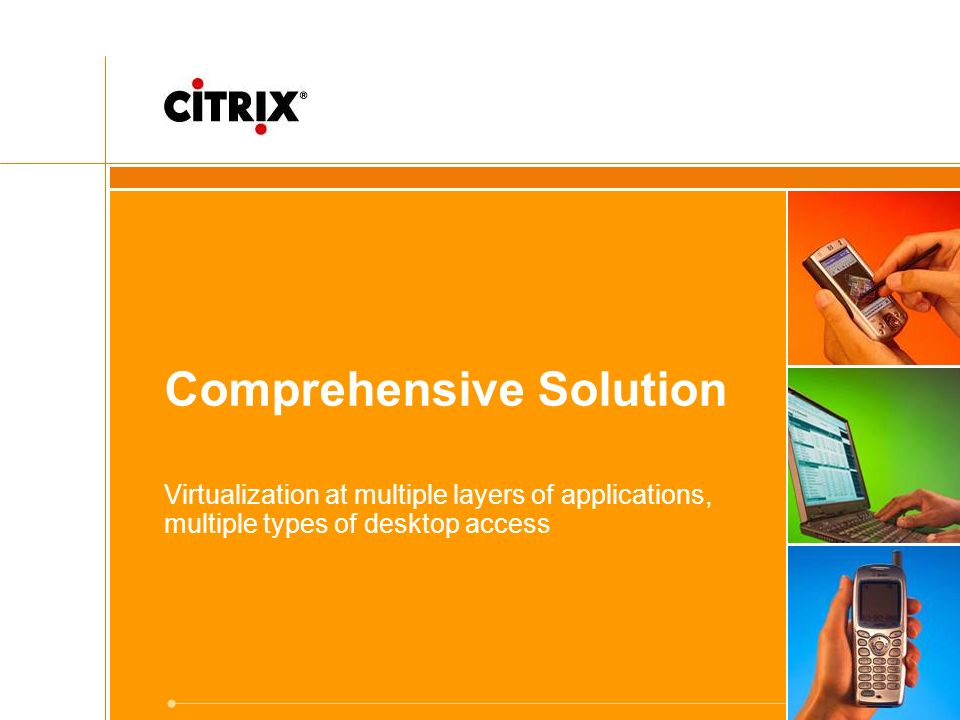 Comprehensive Solution Virtualization at multiple layers of applications, multiple types of desktop access